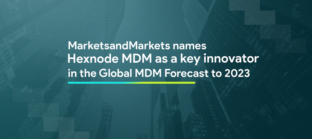 marketsandmarkets names hexnode mdm as a key innovator in the global mdm forecast to 2023