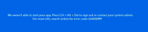 """We weren't able to start your app. Press """"Ctrl + Alt + Del"""" to sign out of your contact your system admin. For more info, search online for error code: 0x8000ffff"""