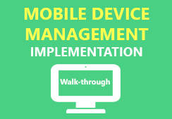Mobile Device Management Implementation -  A Walkthrough